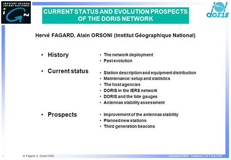 H. Fagard, A. Orsoni (IGN) 1 Journées DORIS - Toulouse, 2 et 3 mai 2000 CURRENT STATUS AND EVOLUTION PROSPECTS OF THE DORIS NETWORK History Current status.