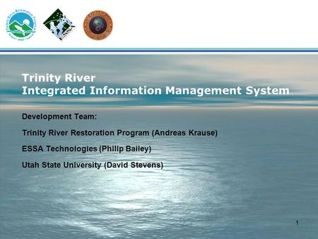 1 Trinity River Integrated Information Management System Development Team: Trinity River Restoration Program (Andreas Krause) ESSA Technologies (Philip.