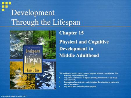 Copyright © Allyn & Bacon 2007 Development Through the Lifespan Chapter 15 Physical and Cognitive Development in Middle Adulthood This multimedia product.