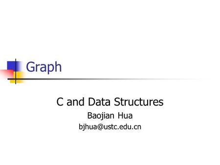 Graph C and Data Structures Baojian Hua