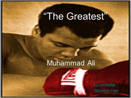 """The Greatest"" Muhammad Ali My Homepage Homework Page."