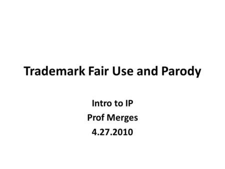 Trademark Fair Use and Parody Intro to IP Prof Merges 4.27.2010.