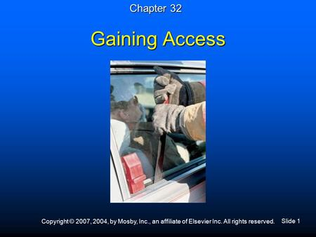 Slide 1 Copyright © 2007, 2004, by Mosby, Inc., an affiliate of Elsevier Inc. All rights reserved. Gaining Access Chapter 32.