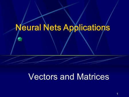 1 Neural Nets Applications Vectors and Matrices. 2/27 Outline 1. Definition of Vectors 2. Operations on Vectors 3. Linear Dependence of Vectors 4. Definition.