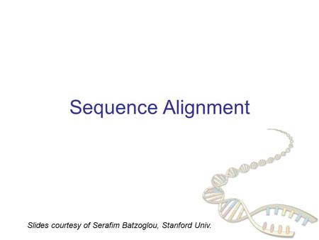 Sequence Alignment Slides courtesy of Serafim Batzoglou, Stanford Univ.