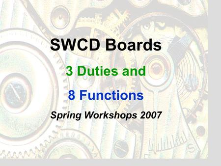 SWCD Boards 3 Duties and 8 Functions Spring Workshops 2007.