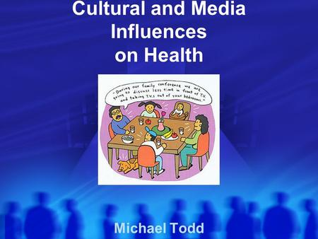 Cultural and Media Influences on Health Michael Todd.