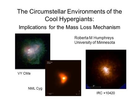 The Circumstellar Environments of the Cool Hypergiants: Implications for the Mass Loss Mechanism Roberta M Humphreys University of Minnesota VY CMa NML.