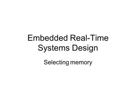 Embedded Real-Time Systems Design Selecting memory.