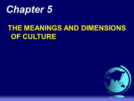 5-1 Chapter 5 THE MEANINGS AND DIMENSIONS OF CULTURE.