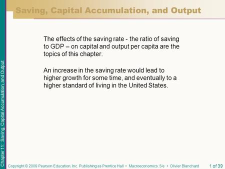 Chapter 11: Saving, Capital Accumulation, and Output Copyright © 2009 Pearson Education, Inc. Publishing as Prentice Hall Macroeconomics, 5/e Olivier Blanchard.