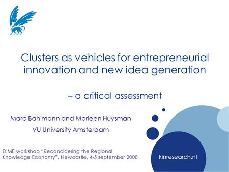 Company LOGO kinresearch.nl Clusters as vehicles for entrepreneurial innovation and new idea generation – a critical assessment Marc Bahlmann and Marleen.