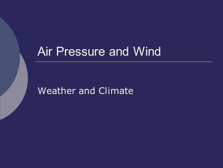 Air Pressure and Wind Weather and Climate. Measurement.
