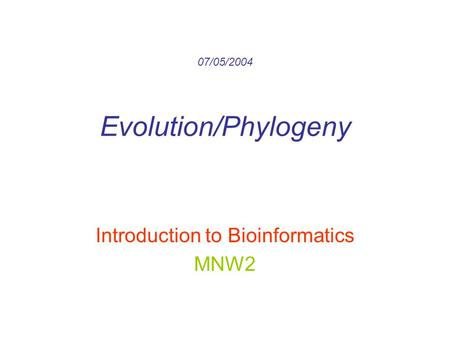 07/05/2004 Evolution/Phylogeny Introduction to Bioinformatics MNW2.