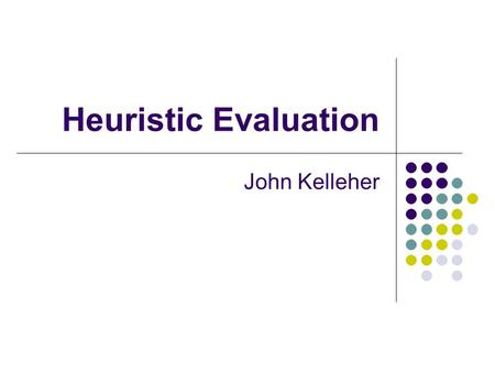 Heuristic Evaluation John Kelleher. 1 What do you want for your product? Good quality? Inexpensive? Quick to get to the market? Good, cheap, quick: pick.