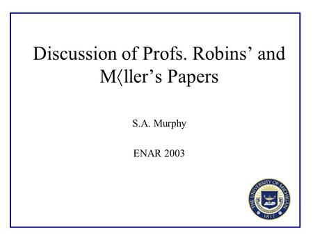 Discussion of Profs. Robins' and M  ller's Papers S.A. Murphy ENAR 2003.