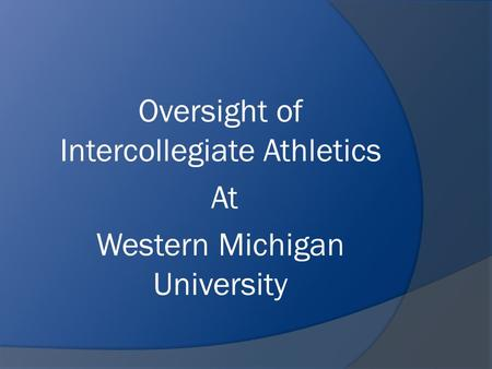 Oversight of Intercollegiate Athletics At Western Michigan University.