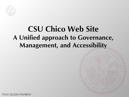 CSU Chico Web Site A Unified approach to Governance, Management, and Accessibility.