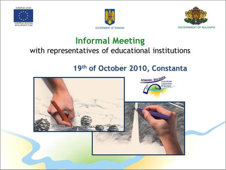Informal Meeting with representatives of educational institutions 19 th of October 2010, Constanta.