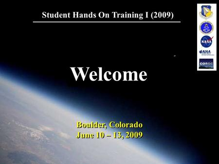 1 Student Hands On Training I (2009) Boulder, Colorado June 10 – 13, 2009 Boulder, Colorado June 10 – 13, 2009 Welcome.