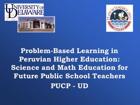 Problem-Based Learning in Peruvian Higher Education: Science and Math Education for Future Public School Teachers PUCP - UD.
