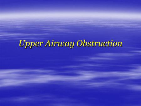 Upper Airway Obstruction.  Potentially fatal  Misdiagnosed as Asthma or COPD  Multiple etiologies.
