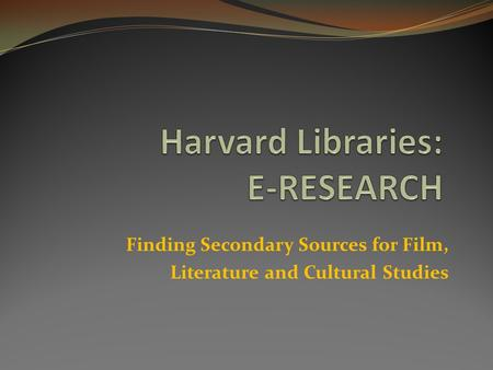 Finding Secondary Sources for Film, Literature and Cultural Studies.