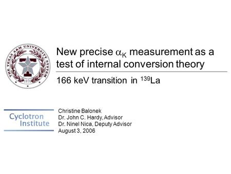 New precise  K measurement as a test of internal conversion theory 166 keV transition in 139 La Christine Balonek Dr. John C. Hardy, Advisor Dr. Ninel.