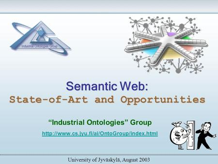 "Semantic <strong>Web</strong>: State-of-Art and Opportunities ""Industrial Ontologies"" Group University of Jyväskylä, August."