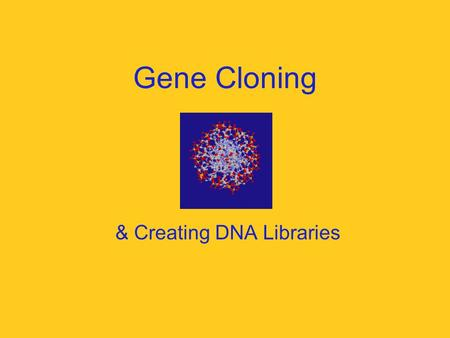 Gene Cloning & Creating DNA Libraries. Gene Cloning What does the term cloning mean? What is gene cloning? How does it differ from cloning an entire organism?