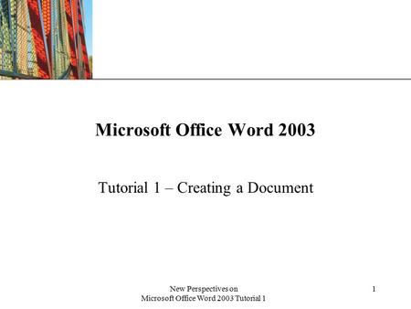 XP New Perspectives on Microsoft Office Word 2003 Tutorial 1 1 Microsoft Office Word 2003 Tutorial 1 – Creating a Document.