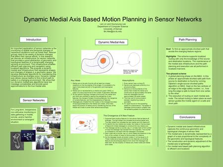 Dynamic Medial Axis Based Motion Planning in Sensor Networks Lan Lin and Hyunyoung Lee Department of Computer Science University of Denver