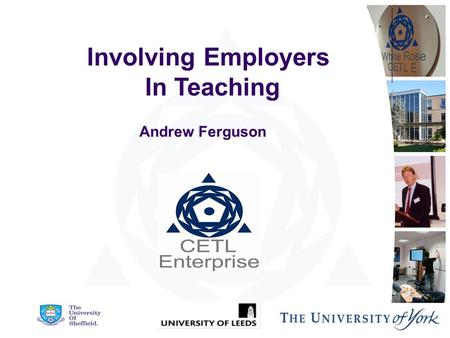 "Involving Employers In Teaching Andrew Ferguson. Leitch Implementation Plan 2007 ""…all HE institutions need to grow their capacity to engage on a large."