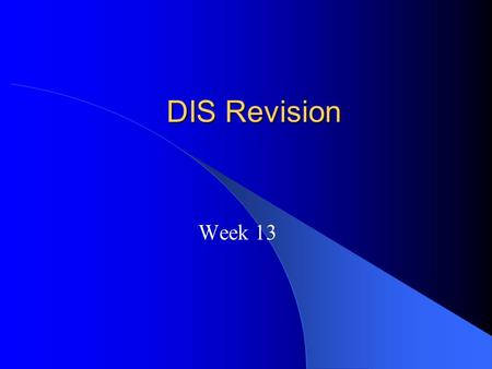 DIS Revision Week 13. Please complete the course survey.