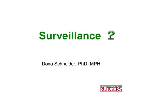 Surveillance Dona Schneider, PhD, MPH.  Surveillance is the ongoing, systematic collection, analysis, and interpretation of health data essential to.