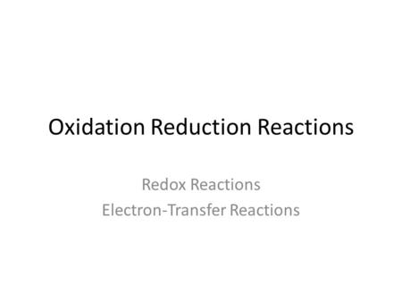 Oxidation Reduction Reactions Redox Reactions Electron-Transfer Reactions.