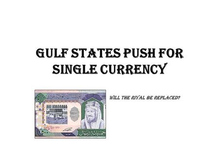 Gulf states push for single currency Will the riyal be replaced?