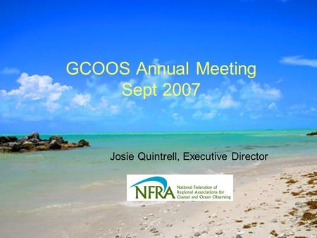 GCOOS Annual Meeting Sept 2007 Josie Quintrell, Executive Director.