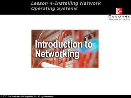 Lesson 4-Installing Network Operating Systems. Overview Installing and configuring Novell NetWare 6.0. Installing and configuring Windows 2000 Server.