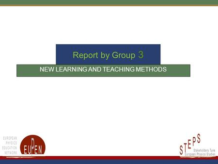 Report by Group 3 NEW LEARNING AND TEACHING METHODS.