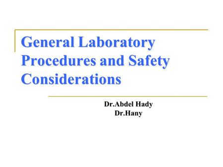 General Laboratory Procedures and Safety Considerations Dr.Abdel Hady Dr.Hany.
