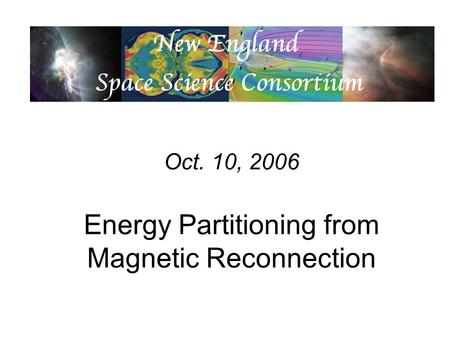 Oct. 10, 2006 Energy Partitioning from Magnetic Reconnection.