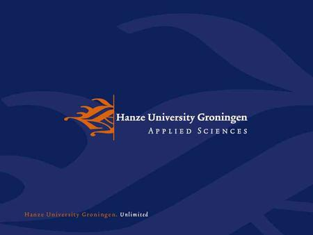 Introduction Hanze University Groningen School of Engineering Technology Management International Technology Management Semester in English Student life.