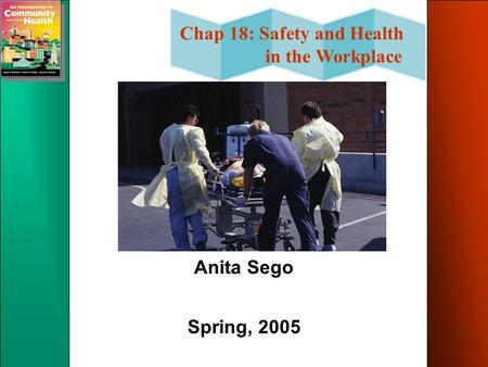 Chap 18: Safety and Health in the Workplace Anita Sego Spring, 2005.