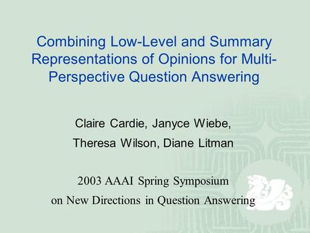 Combining Low-Level and Summary Representations of Opinions for Multi- Perspective Question Answering Claire Cardie, Janyce Wiebe, Theresa Wilson, Diane.