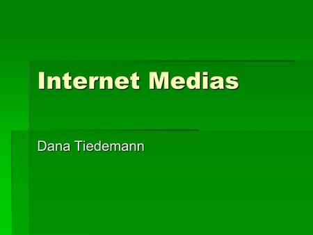 Internet Medias Dana Tiedemann. Podcasts  A podcast is a digital media file, or a series of such files, that is distributed over the Internet using syndication.