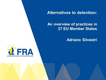 1 Alternatives to detention: An overview of practices in 27 EU Member States Adriano Silvestri.
