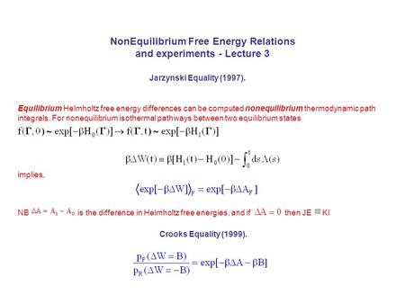 NonEquilibrium Free Energy Relations and experiments - Lecture 3 Equilibrium Helmholtz free energy differences can be computed nonequilibrium thermodynamic.