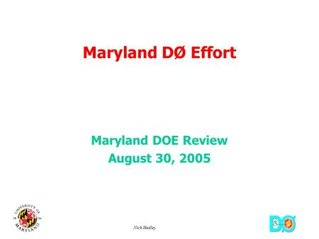 Nick Hadley Maryland DØ Effort Maryland DOE Review August 30, 2005.