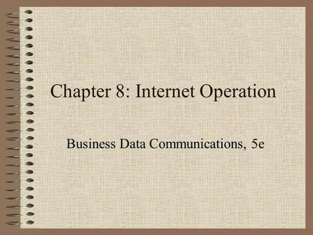 Chapter 8: Internet Operation Business Data Communications, 5e.